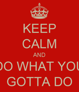 keep-calm-and-do-what-you-gotta-do-2