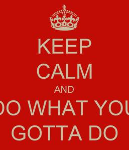 keep-calm-and-do-what-you-gotta-do-2