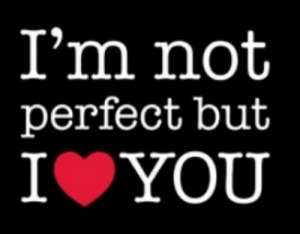 im_not_perfect_but_i_love_you